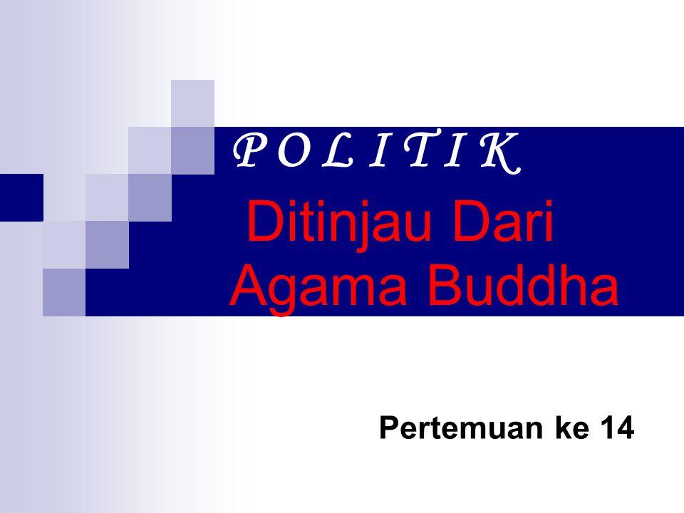 P O L I T I K Ditinjau Dari Agama Buddha Pertemuan ke 14