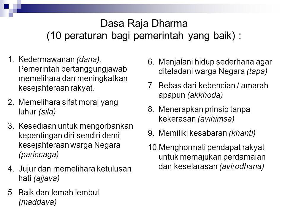 Dasa Raja Dharma (10 peraturan bagi pemerintah yang baik) : 6.Menjalani hidup sederhana agar diteladani warga Negara (tapa) 7.Bebas dari kebencian / a