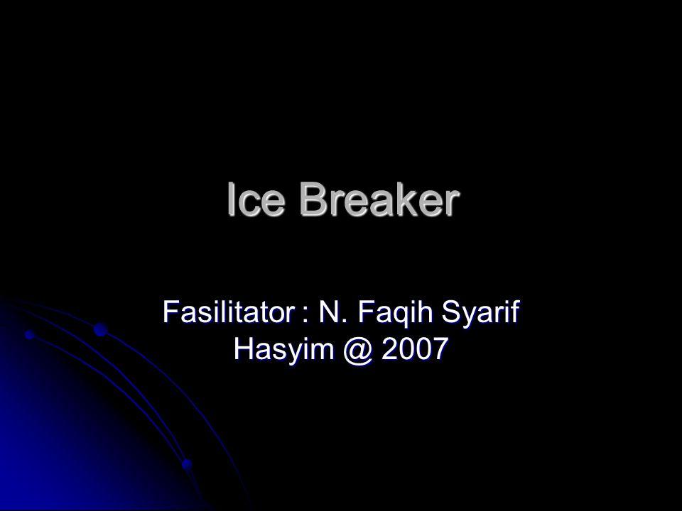 Ice Breaker Fasilitator : N. Faqih Syarif Hasyim @ 2007