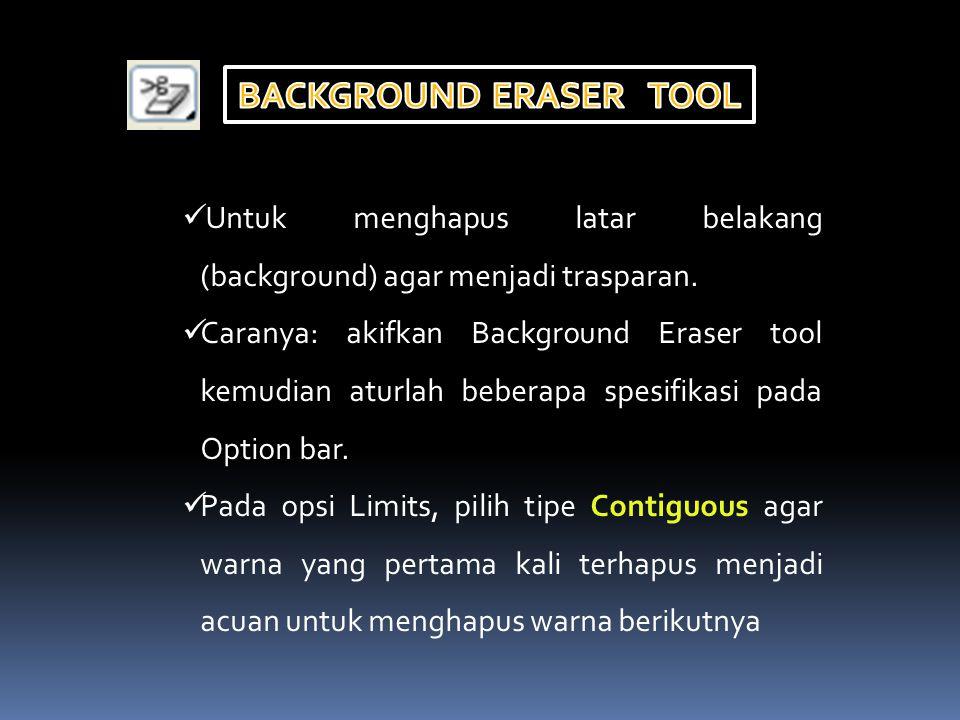 Untuk menghapus latar belakang (background) agar menjadi trasparan. Caranya: akifkan Background Eraser tool kemudian aturlah beberapa spesifikasi pada