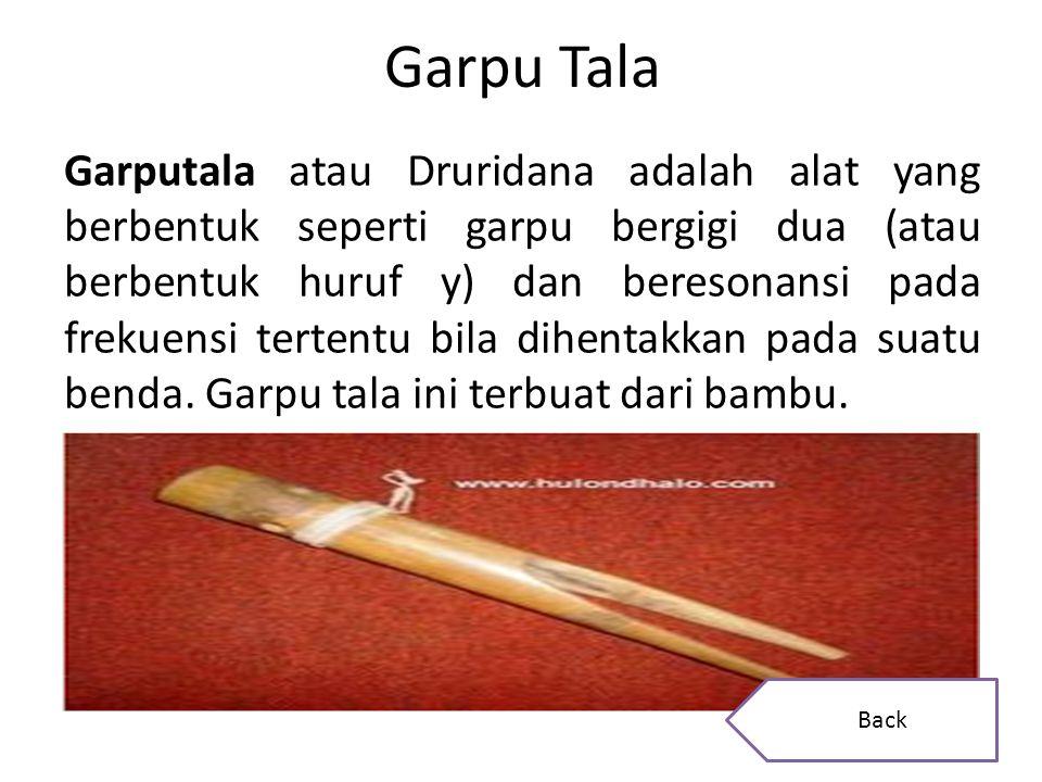 Garpu Tala Garputala atau Druridana adalah alat yang berbentuk seperti garpu bergigi dua (atau berbentuk huruf y) dan beresonansi pada frekuensi terte