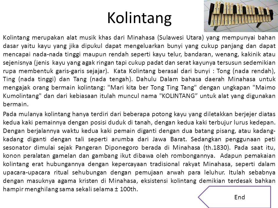 Kolintang Kolintang merupakan alat musik khas dari Minahasa (Sulawesi Utara) yang mempunyai bahan dasar yaitu kayu yang jika dipukul dapat mengeluarka