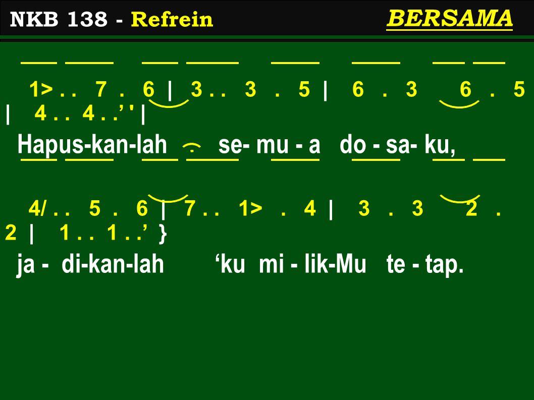 1>.. 7. 6 | 3.. 3. 5 | 6. 3 6. 5 | 4.. 4..' ' | Hapus-kan-lah se- mu - a do - sa- ku, 4/.. 5. 6 | 7.. 1>. 4 | 3. 3 2. 2 | 1.. 1..' } ja - di-kan-lah '