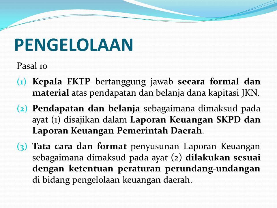 PENGAWASAN Pasal 11 (1) Kepala SKPD Dinas Kesehatan dan Kepala FKTP melakukan pengawasan secara berjenjang terhadap penerimaan dan pemanfaatan dana kapitasi oleh Bendahara Dana Kapitasi JKN pada FKTP.