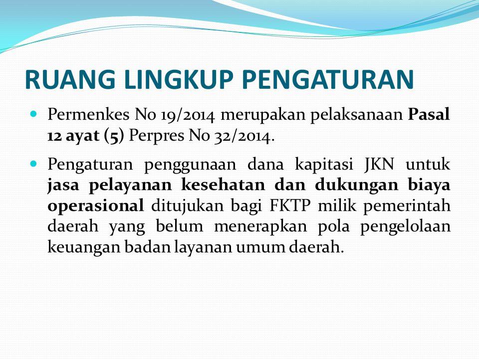 PEMANFAATAN Pasal 3 (1) Dana Kapitasi yang diterima oleh FKTP dari Badan Penyelenggara Jaminan Sosial Kesehatan dimanfaatkan seluruhnya untuk: a.