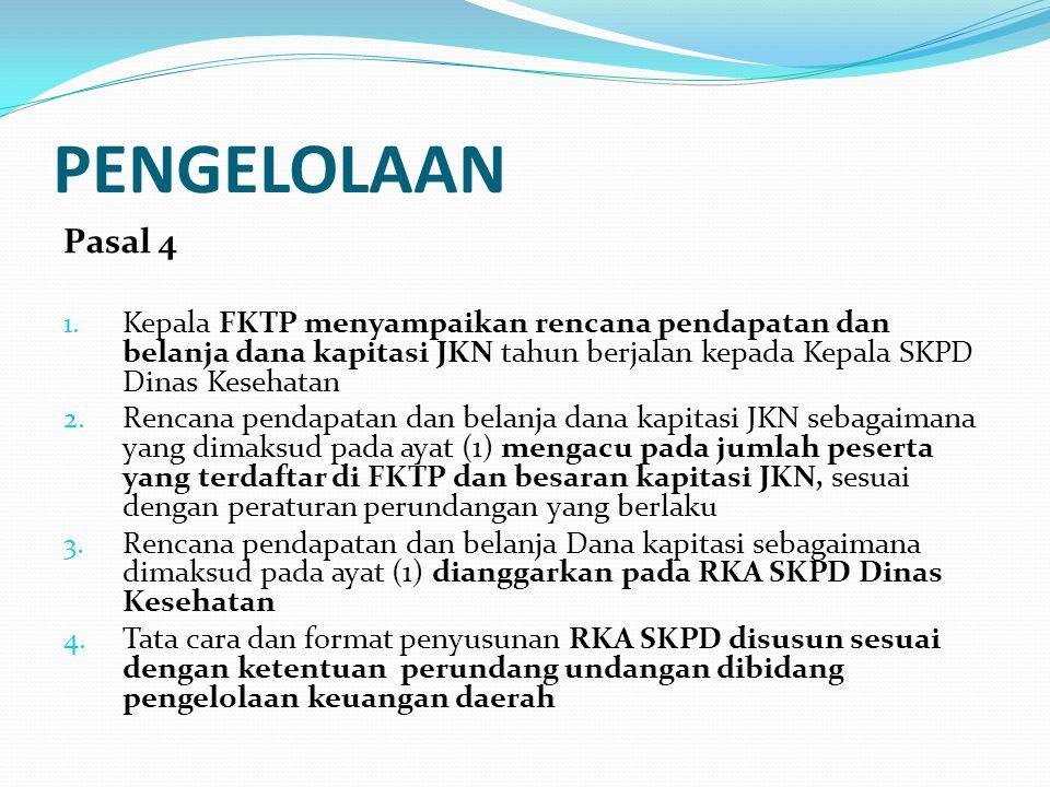 PENGELOLAAN Pasal 6 (1) Kepala Daerah menetapkan Bendahara Dana Kapitasi JKN pada FKTP atas usul Kepala SKPD Dinas Kesehatan melalui PPKD.