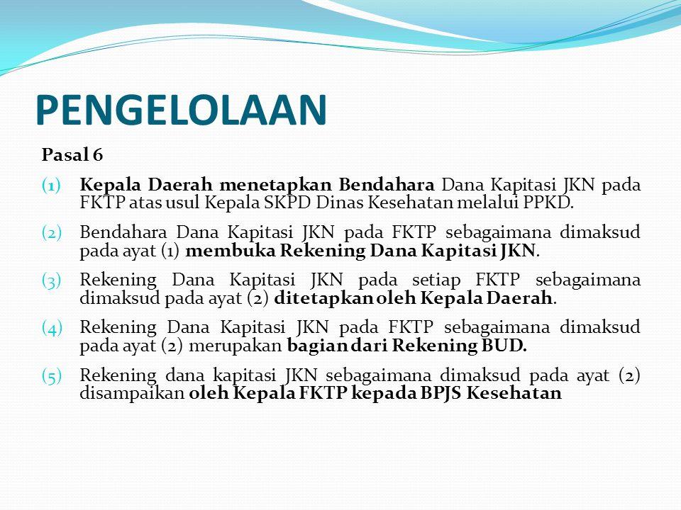 PENGELOLAAN Pasal 7 (1) Pembayaran dana kapitasi dari BPJS Kesehatan dilakukan melalui Rekening Dana Kapitasi JKN pada FKTP dan diakui sebagai pendapatan.