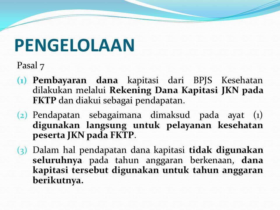 PENGELOLAAN Pasal 8 (1) Bendahara Dana Kapitasi JKN pada FKTP mencatat dan menyampaikan realisasi pendapatan dan belanja setiap bulan kepada Kepala FKTP.