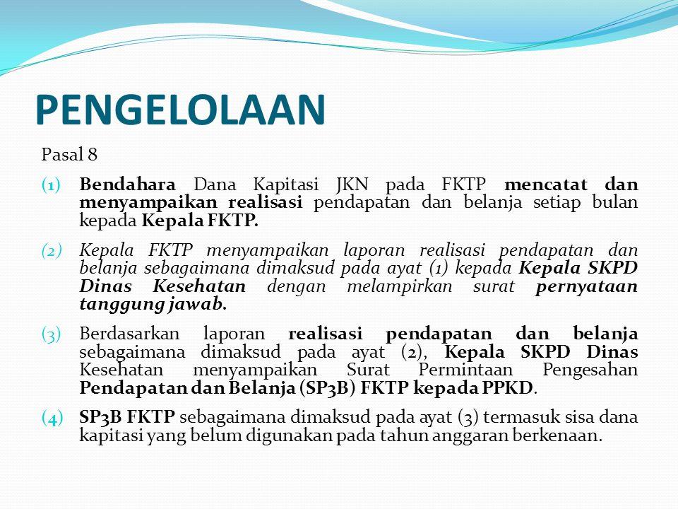 PENGELOLAAN Pasal 10 (1) Kepala FKTP bertanggung jawab secara formal dan material atas pendapatan dan belanja dana kapitasi JKN.