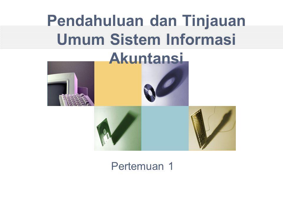 Pendahuluan dan Tinjauan Umum Sistem Informasi Akuntansi Pertemuan 1