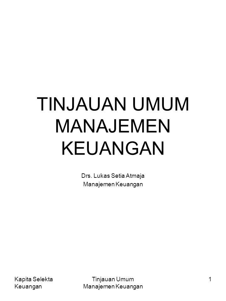 Kapita Selekta Keuangan Tinjauan Umum Manajemen Keuangan 1 TINJAUAN UMUM MANAJEMEN KEUANGAN Drs.