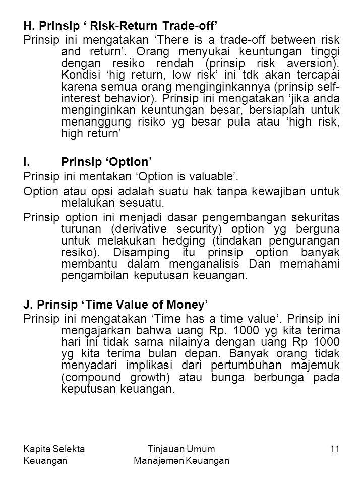 Kapita Selekta Keuangan Tinjauan Umum Manajemen Keuangan 11 H. Prinsip ' Risk-Return Trade-off' Prinsip ini mengatakan 'There is a trade-off between r