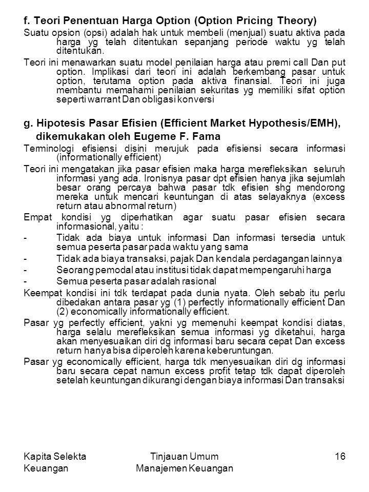 Kapita Selekta Keuangan Tinjauan Umum Manajemen Keuangan 16 f. Teori Penentuan Harga Option (Option Pricing Theory) Suatu opsion (opsi) adalah hak unt