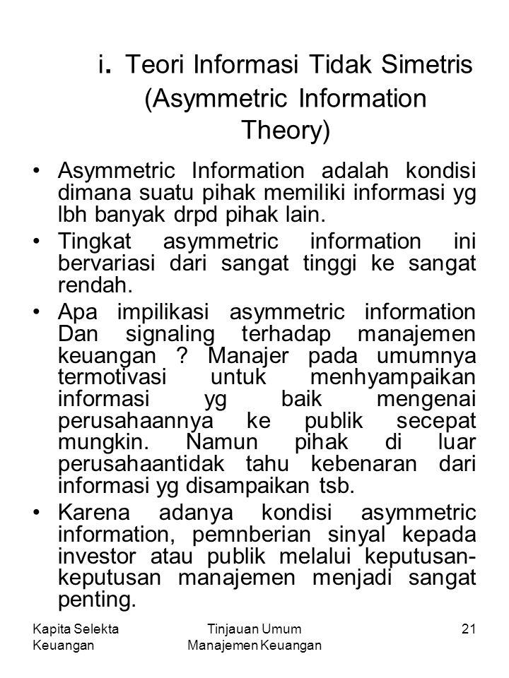 Kapita Selekta Keuangan Tinjauan Umum Manajemen Keuangan 21 i. Teori Informasi Tidak Simetris (Asymmetric Information Theory) Asymmetric Information a