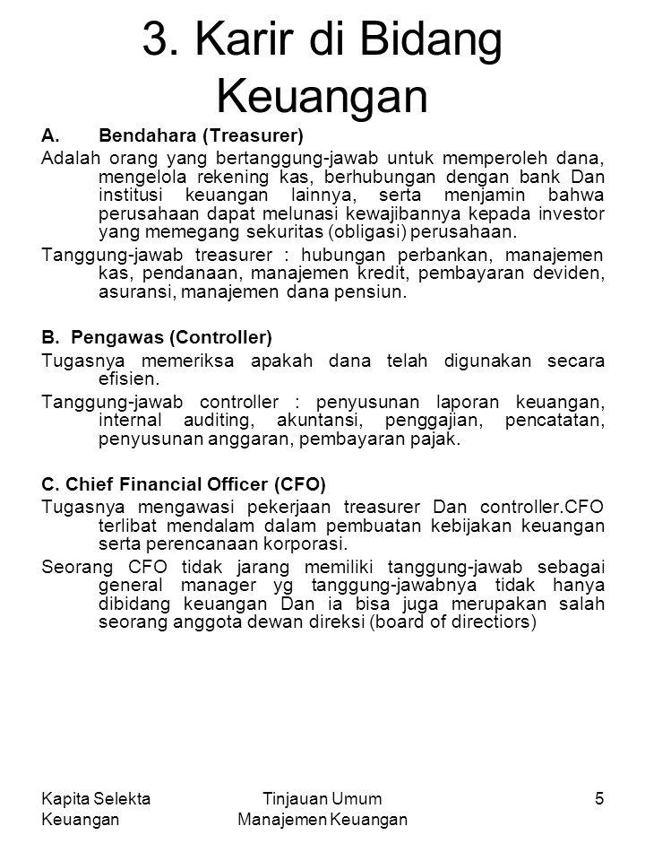 Kapita Selekta Keuangan Tinjauan Umum Manajemen Keuangan 5 3. Karir di Bidang Keuangan A.Bendahara (Treasurer) Adalah orang yang bertanggung-jawab unt
