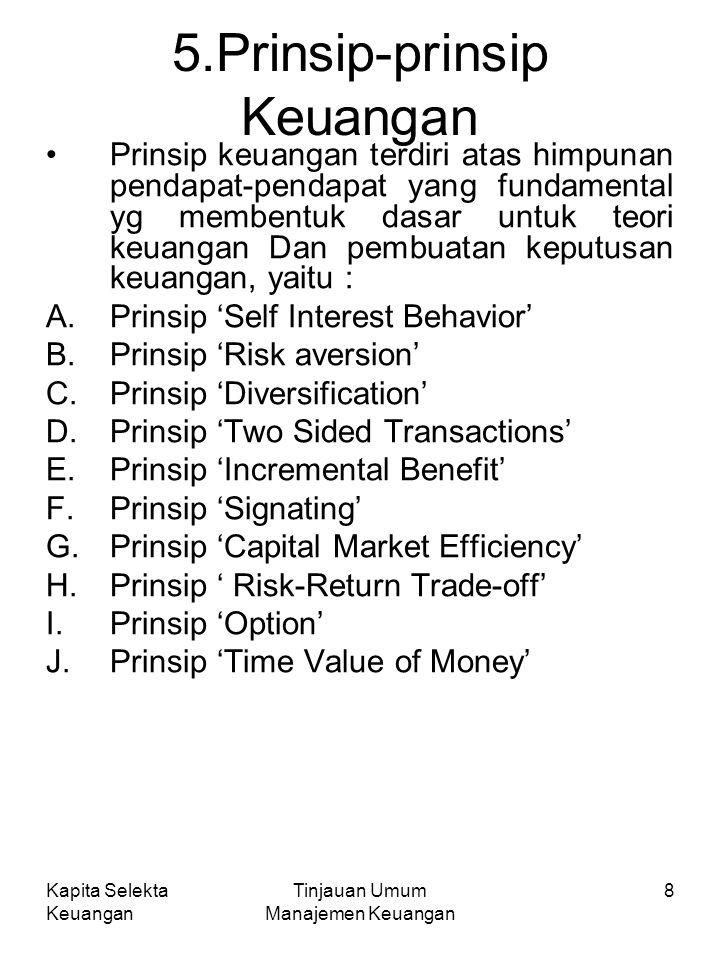 Kapita Selekta Keuangan Tinjauan Umum Manajemen Keuangan 8 5.Prinsip-prinsip Keuangan Prinsip keuangan terdiri atas himpunan pendapat-pendapat yang fu