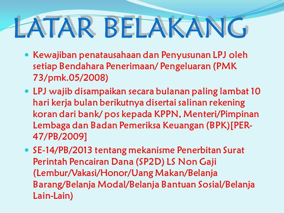 LATAR BELAKANG Kewajiban penatausahaan dan Penyusunan LPJ oleh setiap Bendahara Penerimaan/ Pengeluaran (PMK 73/pmk.05/2008) LPJ wajib disampaikan sec