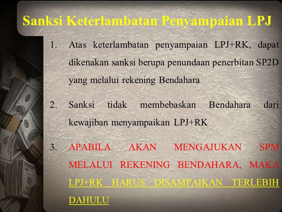 Sanksi Keterlambatan Penyampaian LPJ 1.Atas keterlambatan penyampaian LPJ+RK, dapat dikenakan sanksi berupa penundaan penerbitan SP2D yang melalui rek