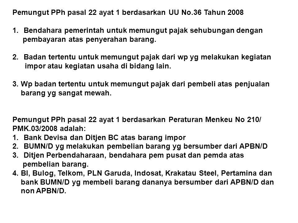 Klasifikasi PPh pasal 22 1.Pembelian barang dalam negeri Pembelian barang dalam negeri yg dipungut PPh pasal 22 adalah pembelian oleh: a.