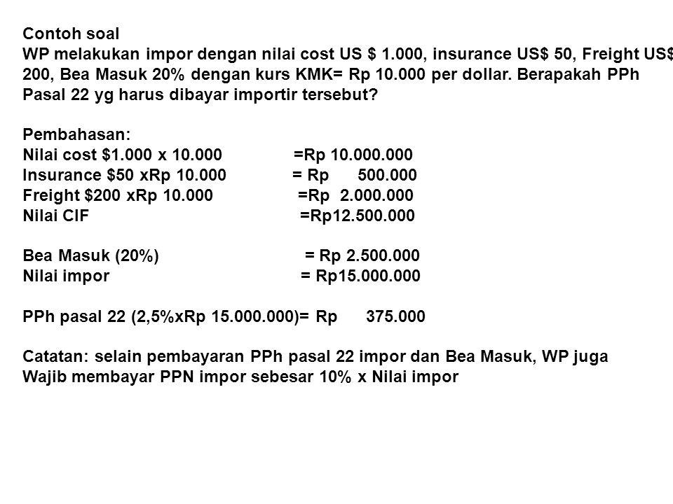 PPh pasal 22 impor sebesar Rp 375.000 dapat dibayarkan dengan dua cara: a.Disetor sendiri oleh importir yaitu dengan menggunakan SSP atas nama Dan ditandatangani oleh importir yg bersamaan dengan pembayaran Bea Masuk.