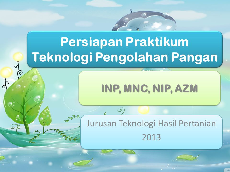 Persiapan Praktikum Teknologi Pengolahan Pangan INP, MNC, NIP, AZM Jurusan Teknologi Hasil Pertanian 2013 Jurusan Teknologi Hasil Pertanian 2013