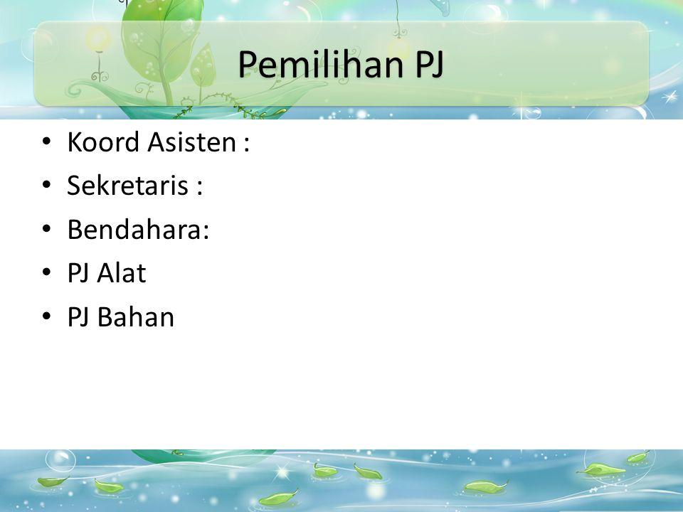 Pemilihan PJ Koord Asisten : Sekretaris : Bendahara: PJ Alat PJ Bahan