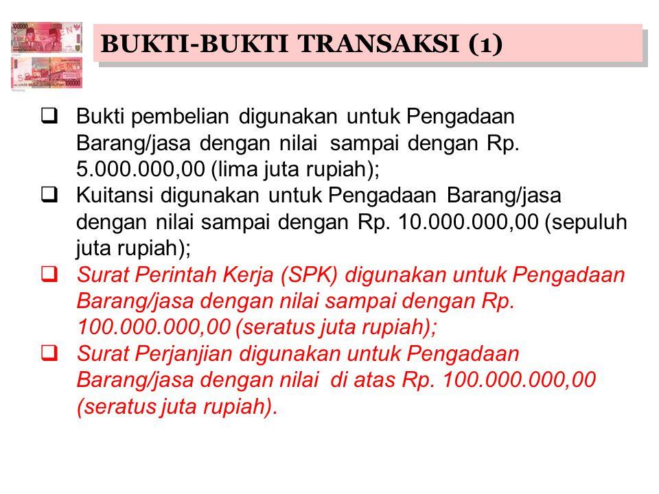 BUKTI-BUKTI TRANSAKSI (1)  Bukti pembelian digunakan untuk Pengadaan Barang/jasa dengan nilai sampai dengan Rp.