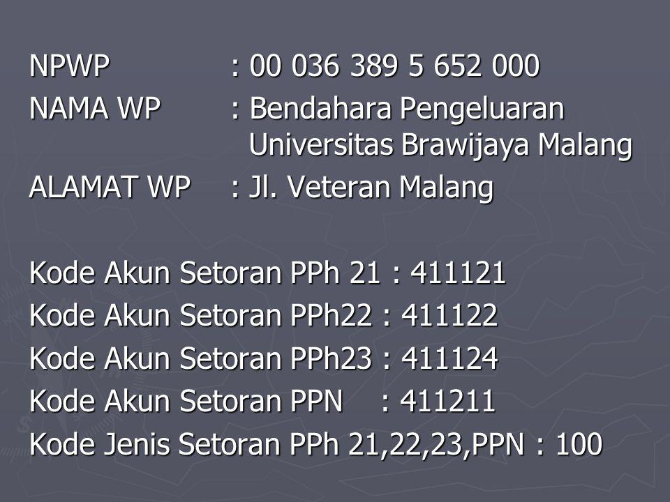 NPWP : 00 036 389 5 652 000 NAMA WP : Bendahara Pengeluaran Universitas Brawijaya Malang ALAMAT WP : Jl. Veteran Malang Kode Akun Setoran PPh 21 : 411