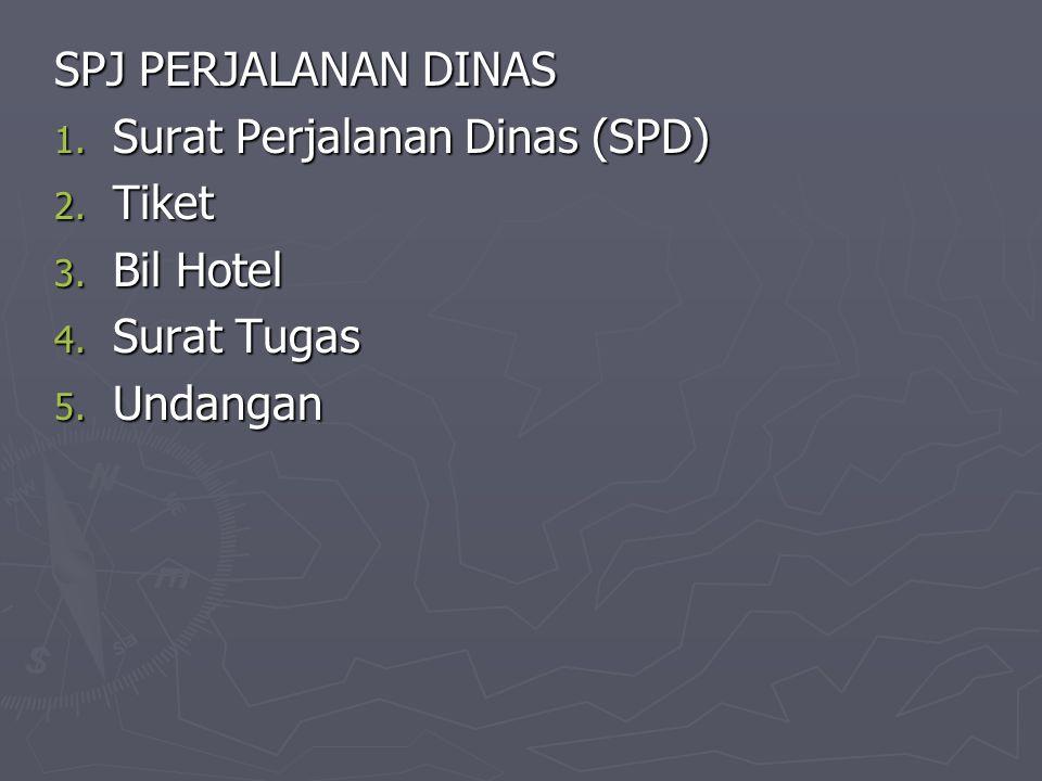SPJ PERJALANAN DINAS 1. Surat Perjalanan Dinas (SPD) 2. Tiket 3. Bil Hotel 4. Surat Tugas 5. Undangan