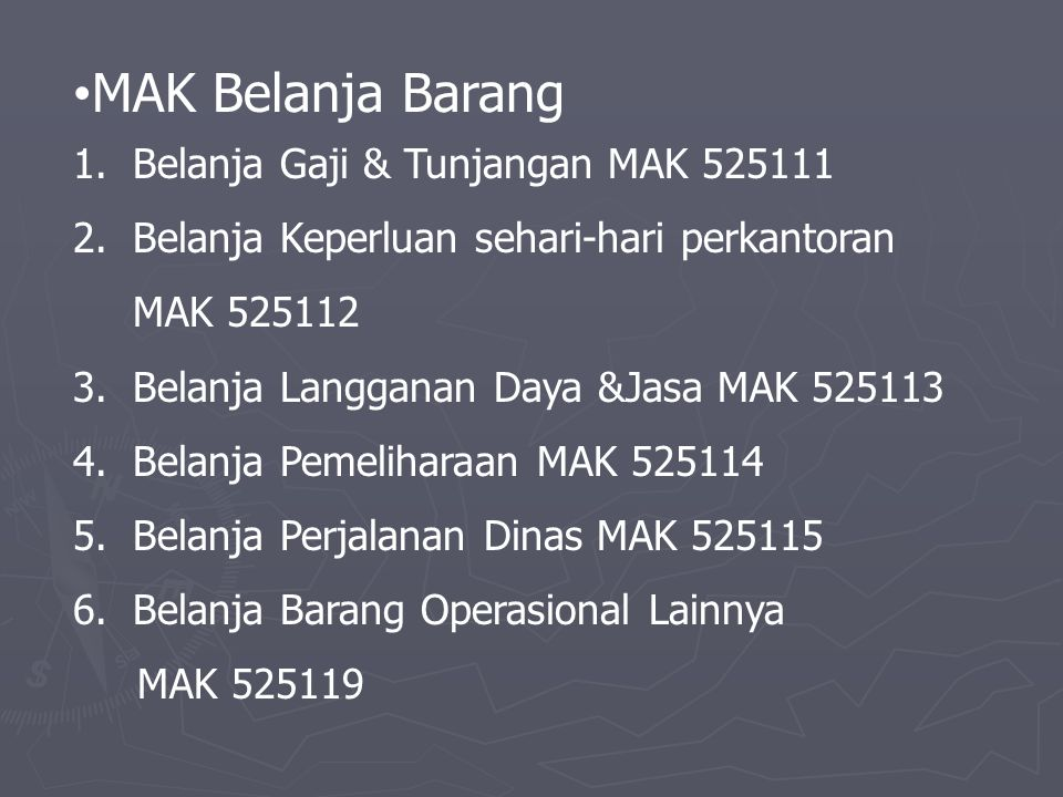 MAK Belanja Barang 1.Belanja Gaji & Tunjangan MAK 525111 2.Belanja Keperluan sehari-hari perkantoran MAK 525112 3.Belanja Langganan Daya &Jasa MAK 525
