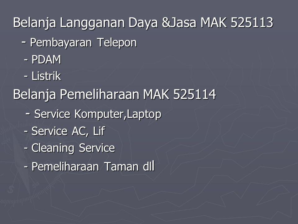 Belanja Langganan Daya &Jasa MAK 525113 - Pembayaran Telepon - Pembayaran Telepon - PDAM - PDAM - Listrik - Listrik Belanja Pemeliharaan MAK 525114 -