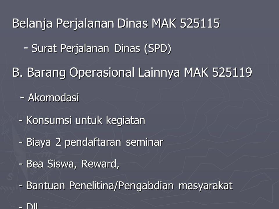 Belanja Perjalanan Dinas MAK 525115 - Surat Perjalanan Dinas (SPD) - Surat Perjalanan Dinas (SPD) B. Barang Operasional Lainnya MAK 525119 - Akomodasi