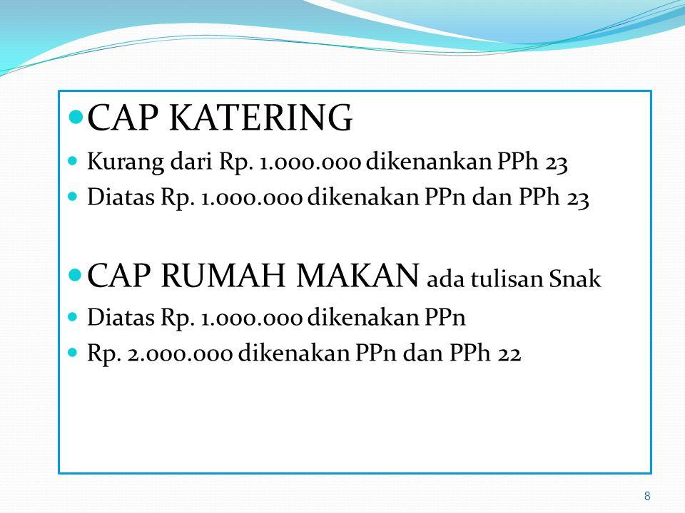 8 CAP KATERING Kurang dari Rp. 1.000.000 dikenankan PPh 23 Diatas Rp. 1.000.000 dikenakan PPn dan PPh 23 CAP RUMAH MAKAN ada tulisan Snak Diatas Rp. 1