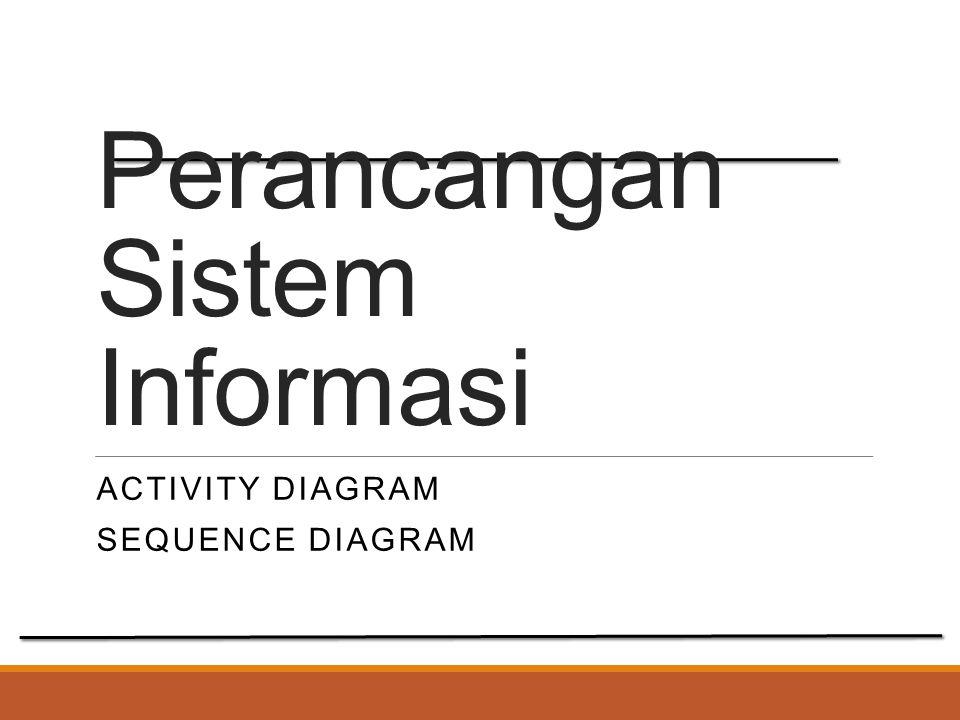 Perancangan Sistem Informasi ACTIVITY DIAGRAM SEQUENCE DIAGRAM