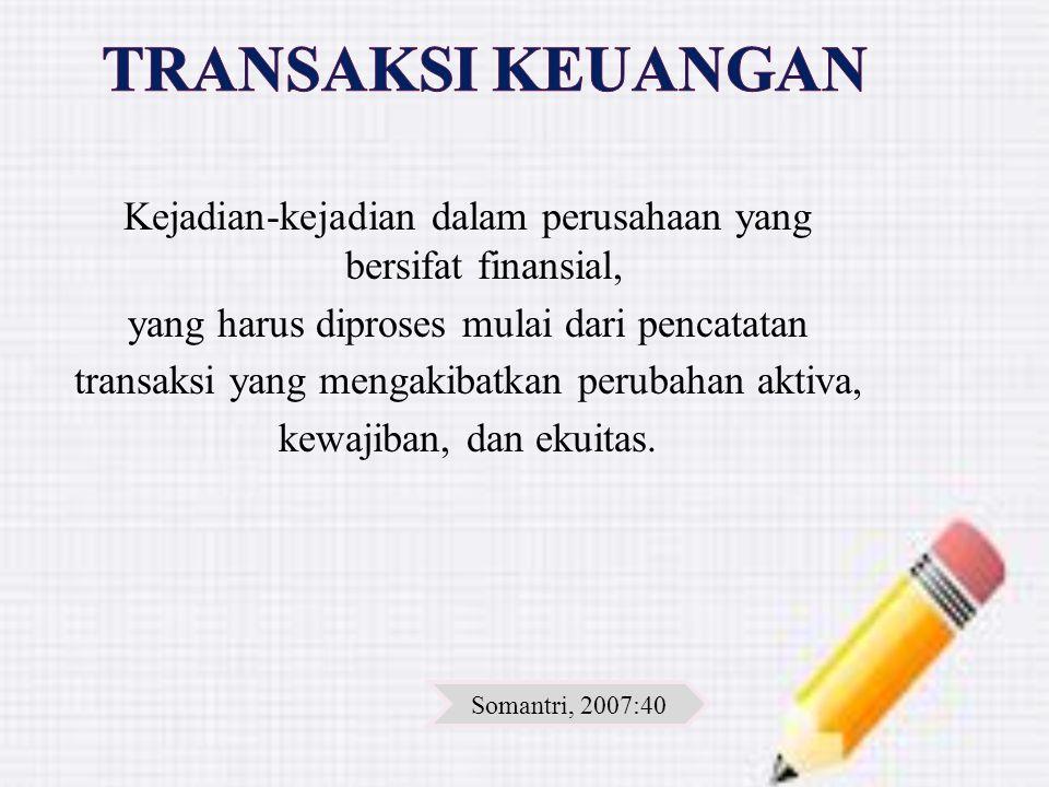 Kejadian-kejadian dalam perusahaan yang bersifat finansial, yang harus diproses mulai dari pencatatan transaksi yang mengakibatkan perubahan aktiva, k