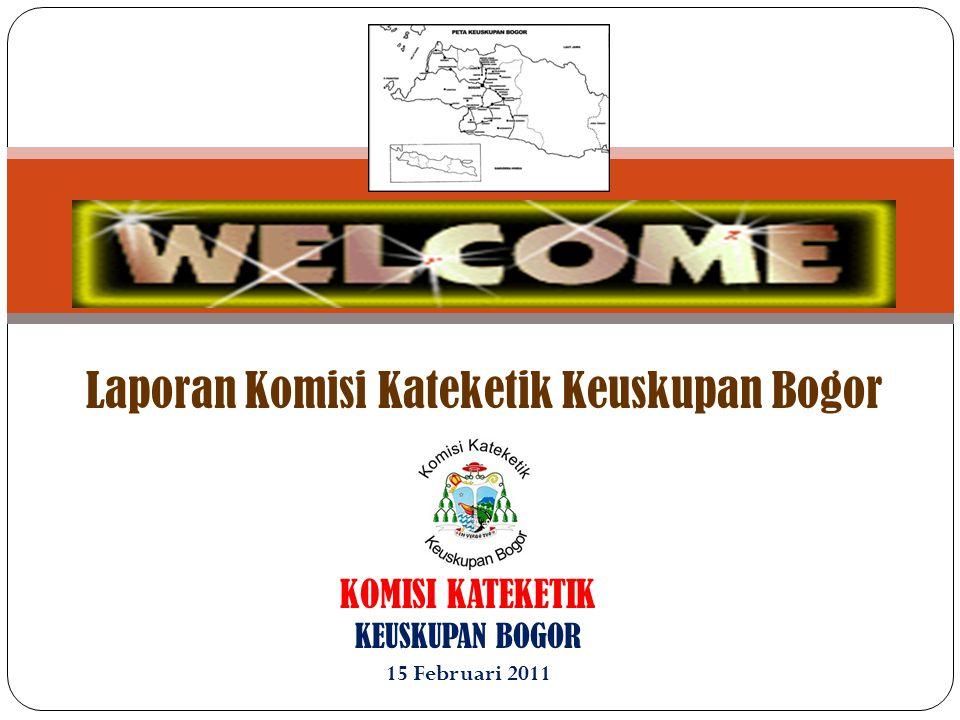 KOMISI KATEKETIK KEUSKUPAN BOGOR 15 Februari 2011 Laporan Komisi Kateketik Keuskupan Bogor
