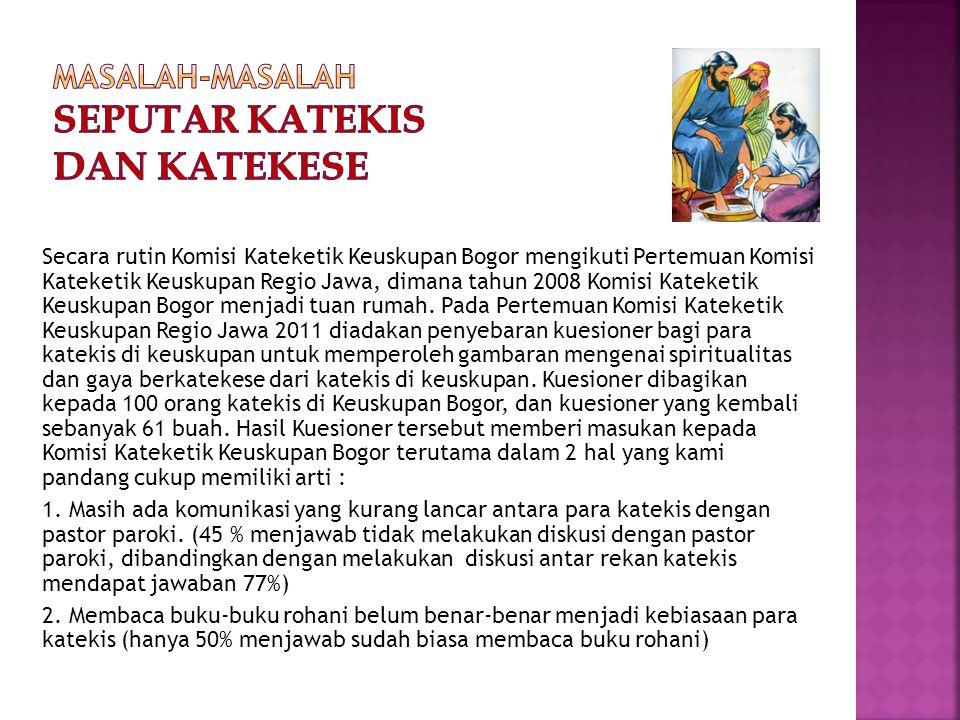Masukan dari Biro APP Komisi PSE Keuskupan Bogor berdasarkan angket yang dibagikan kepada umat adalah : umat menilai bahwa Katekis (pewarta/pemandu di lingkungan/paroki) kurang memiliki variasi dalam berkatekese.