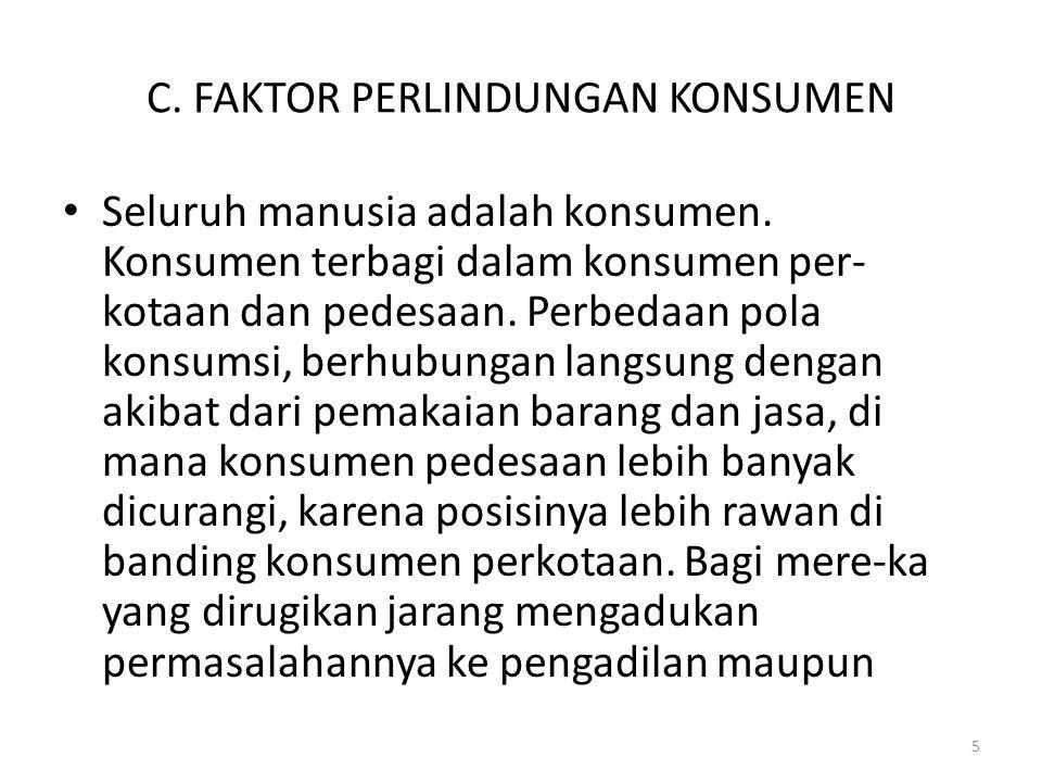 5 C.FAKTOR PERLINDUNGAN KONSUMEN Seluruh manusia adalah konsumen.