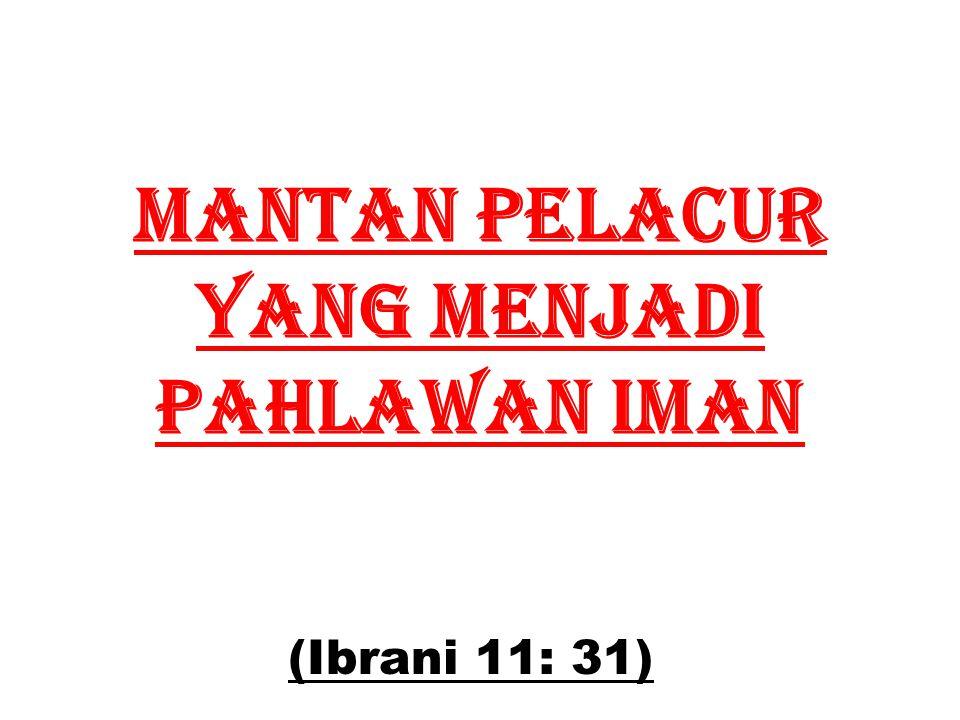 Mantan pelacur YANG MENjadi pahlawan iman (Ibrani 11: 31)