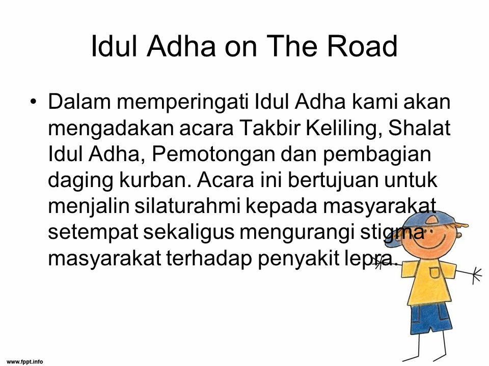 Idul Adha on The Road Dalam memperingati Idul Adha kami akan mengadakan acara Takbir Keliling, Shalat Idul Adha, Pemotongan dan pembagian daging kurban.