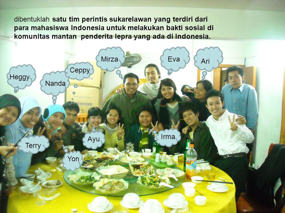 dibentuklah satu tim perintis sukarelawan yang terdiri dari para mahasiswa Indonesia untuk melakukan bakti sosial di komunitas mantan penderita lepra yang ada di Indonesia.
