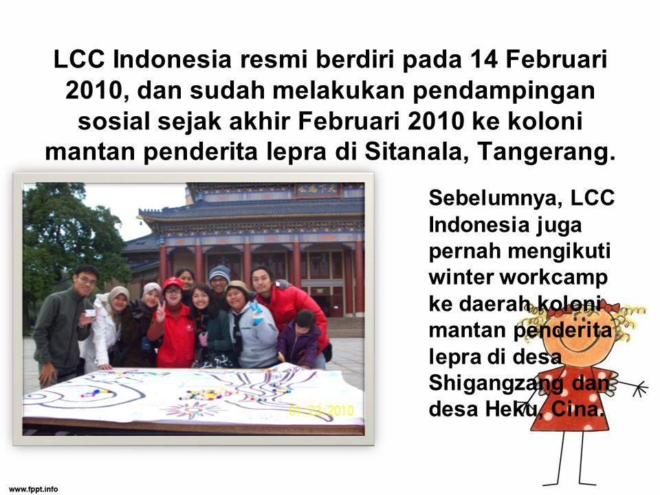 LCC Indonesia resmi berdiri pada 14 Februari 2010, dan sudah melakukan pendampingan sosial sejak akhir Februari 2010 ke koloni mantan penderita lepra di Sitanala, Tangerang.