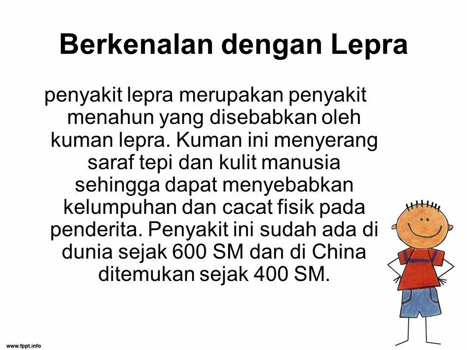 Berkenalan dengan Lepra penyakit lepra merupakan penyakit menahun yang disebabkan oleh kuman lepra.