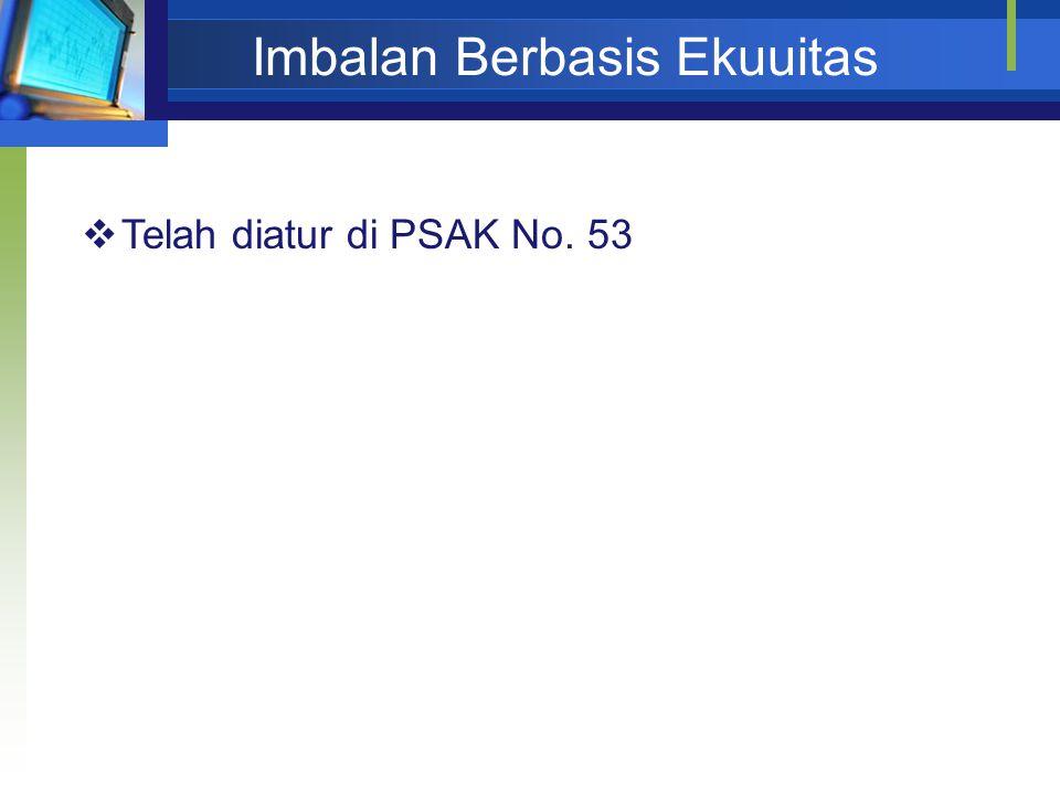 Imbalan Berbasis Ekuuitas  Telah diatur di PSAK No. 53