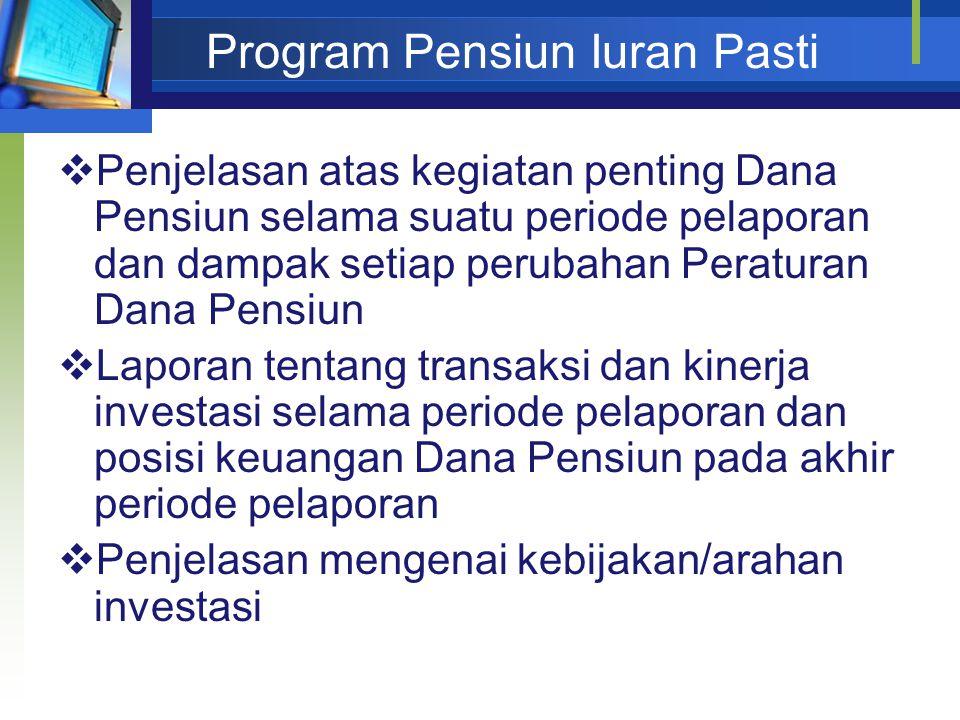 Program Pensiun Iuran Pasti  Penjelasan atas kegiatan penting Dana Pensiun selama suatu periode pelaporan dan dampak setiap perubahan Peraturan Dana