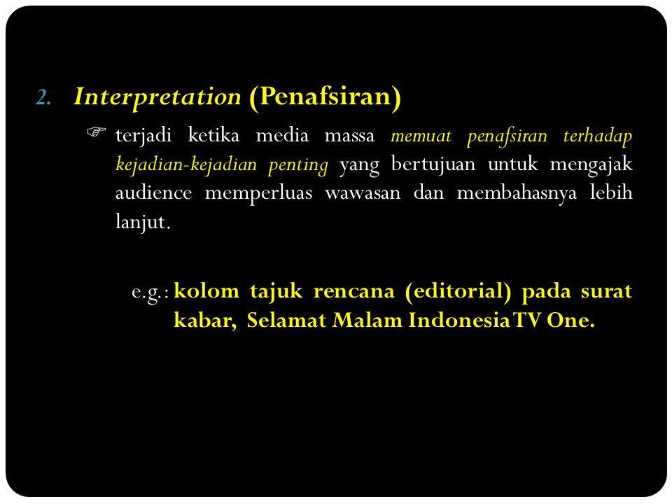 2. Interpretation (Penafsiran)  terjadi ketika media massa memuat penafsiran terhadap kejadian-kejadian penting yang bertujuan untuk mengajak audienc