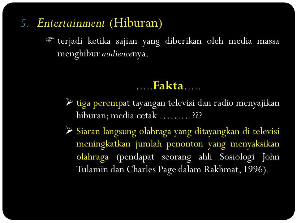 5. Entertainment (Hiburan)  terjadi ketika sajian yang diberikan oleh media massa menghibur audiencenya.  terjadi ketika sajian yang diberikan oleh