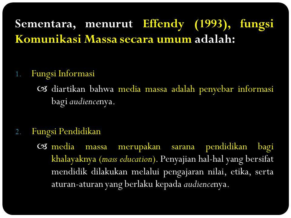 Sementara, menurut Effendy (1993), fungsi Komunikasi Massa secara umum adalah: 1. Fungsi Informasi  diartikan bahwa media massa adalah penyebar infor