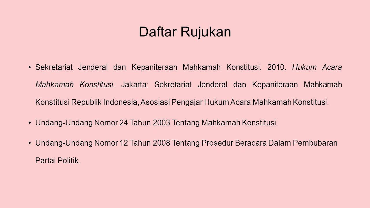 Daftar Rujukan Sekretariat Jenderal dan Kepaniteraan Mahkamah Konstitusi. 2010. Hukum Acara Mahkamah Konstitusi. Jakarta: Sekretariat Jenderal dan Kep