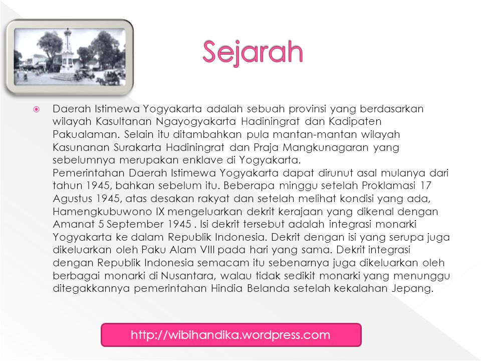  Daerah Istimewa Yogyakarta adalah sebuah provinsi yang berdasarkan wilayah Kasultanan Ngayogyakarta Hadiningrat dan Kadipaten Pakualaman. Selain itu